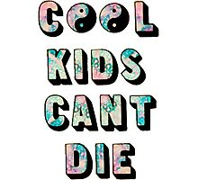 Cool Kids Can't Die!!! Photographic Print