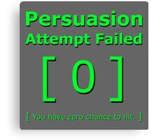 Persuasion attempt attempts failed geek funny 4 fallout gamer nerd love Canvas Print