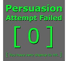 Persuasion attempt attempts failed geek funny 4 fallout gamer nerd love Photographic Print