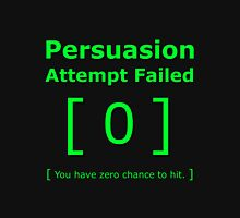 Persuasion attempt attempts failed geek funny 4 fallout gamer nerd love Unisex T-Shirt