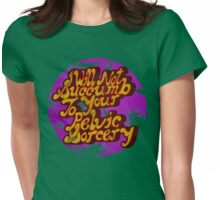I will not succumb to your Pelvic Sorcery Womens Fitted T-Shirt