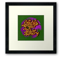 I will not succumb to your Pelvic Sorcery Framed Print