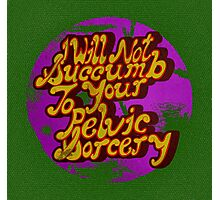 I will not succumb to your Pelvic Sorcery Photographic Print