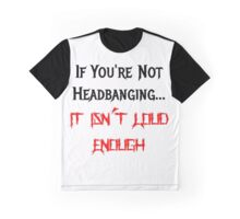 It Isn't Loud Enough Graphic T-Shirt