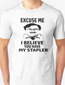 Excuse Me I Believe You Have My Stapler Unisex T-Shirt