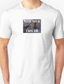 Walker Told Me I Have AIDS T-Shirt