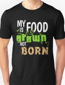 My Food is Grown Not Born Unisex T-Shirt