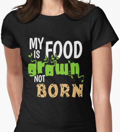 My Food is Grown Not Born Womens Fitted T-Shirt