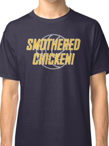 Smothered Chicken Classic T-Shirt
