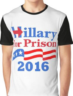 Hillary For Prison Graphic T-Shirt