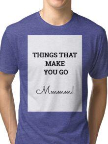 Thing That Make You Go Mmmm! Tri-blend T-Shirt