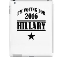 I AM VOTING FOR 2016 HILLARY iPad Case/Skin