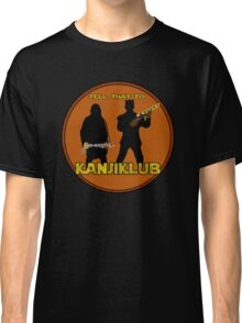 Tell that to Kanjiklub! Classic T-Shirt