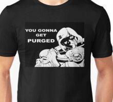 You Gonna Get Purged Unisex T-Shirt