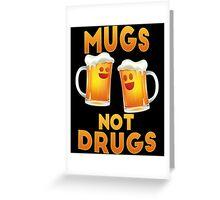 Mugs not drugs Greeting Card