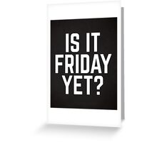 Is It Friday Yet Funny Quote Greeting Card