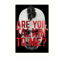 Are You Talkin' To Me? Art Print