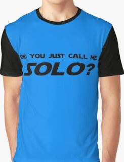 Did You Just Call Me Solo - Star Wars Graphic T-Shirt