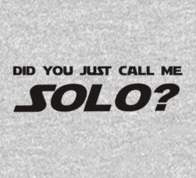 Did You Just Call Me Solo - Star Wars One Piece - Short Sleeve