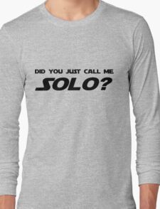 Did You Just Call Me Solo - Star Wars Long Sleeve T-Shirt