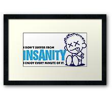 I do not suffer insanity. I love it! Framed Print