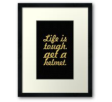 Life is tough. get a helmet. - Inspirational Quote Framed Print