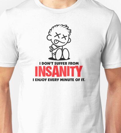 I do not suffer insanity. I love it! Unisex T-Shirt