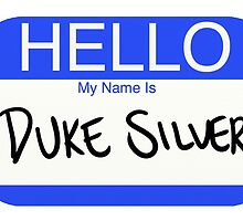 Hello My Name Is Duke Silver by colormeh