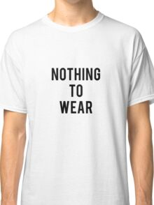 Nothing to wear Classic T-Shirt