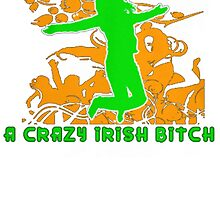 A CRAZY IRISH BITCH by HotTShirts