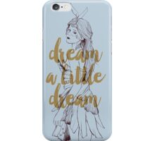 Dream a little Dream iPhone Case/Skin