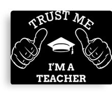 TRUST ME I'M A TEACHER Canvas Print
