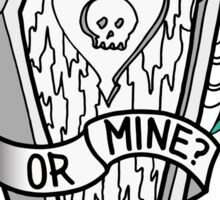 Your Coffin or Mine? Sticker