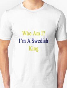Who Am I? I'm A Swedish King  T-Shirt
