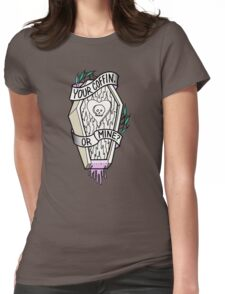 Your Coffin or Mine?  Womens Fitted T-Shirt
