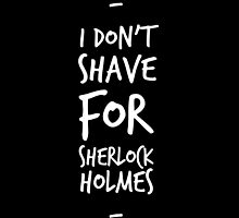 I don't shave for Sherlock Holmes by underthecreek