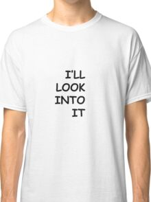 "The Procrastinator ""I'll Look Into It"" Classic T-Shirt"