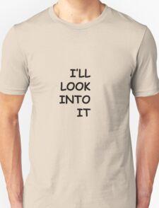 """The Procrastinator """"I'll Look Into It"""" T-Shirt"""