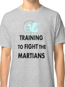 Training to fight the Martians  Classic T-Shirt