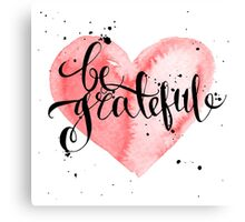 Conceptual handwritten phrase be grateful. Canvas Print