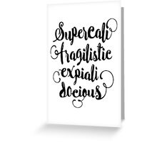 SUPERCALIFRAGILISTICEXPIALIDOCIOUS! Greeting Card