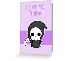 I Love You To Death Greeting Card