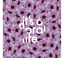 It's a Floral Life Photographic Print