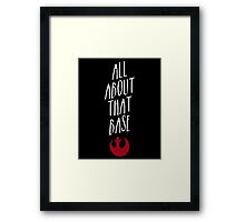 All about that Base Framed Print