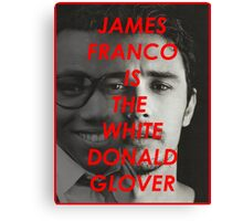JAMES FRANCO IS THE WHITE DONALD GROVER (CHILDISH GAMBINO) Canvas Print
