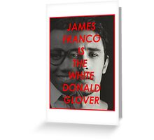 JAMES FRANCO IS THE WHITE DONALD GROVER (CHILDISH GAMBINO) Greeting Card