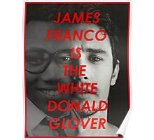 JAMES FRANCO IS THE WHITE DONALD GROVER (CHILDISH GAMBINO) Poster