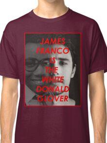 JAMES FRANCO IS THE WHITE DONALD GROVER (CHILDISH GAMBINO) Classic T-Shirt