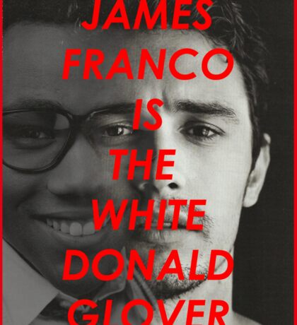JAMES FRANCO IS THE WHITE DONALD GROVER (CHILDISH GAMBINO) Sticker