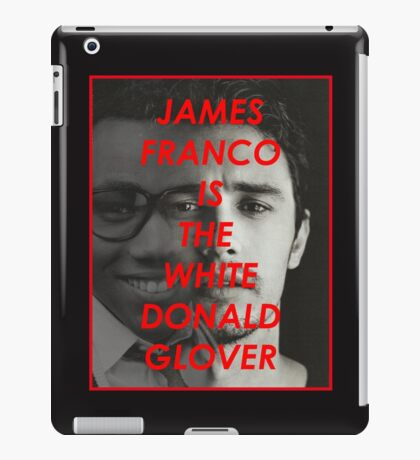 JAMES FRANCO IS THE WHITE DONALD GROVER (CHILDISH GAMBINO) iPad Case/Skin
